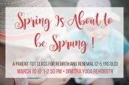 Spring is about to be Sprung-A Parent-Tot Class for Rebirth and Renewal